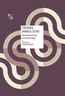 Chomikuj, ebook online Etnografia/ Animacja/ Sztuka. Nierozpoznane wymiary rozwoju kulturalnego. red. Tomasz Rakowski