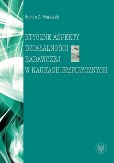 Chomikuj, ebook online Etyczne aspekty działalności badawczej w naukach empirycznych. Roman Z. Morawski