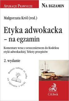 Chomikuj, ebook online Etyka adwokacka – na egzamin. Tekst ustawy komentarz orzecznictwo. Wydanie 2. Małgorzata Król