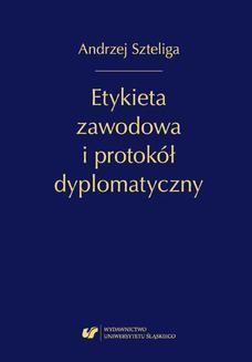 Chomikuj, ebook online Etykieta zawodowa i protokół dyplomatyczny. Andrzej Szteliga