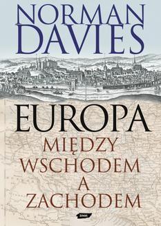 Chomikuj, pobierz ebook online Europa. Między Wschodem a Zachodem. Norman Davies