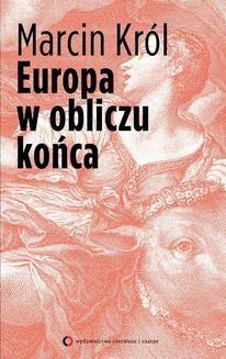 Chomikuj, pobierz ebook online Europa w obliczu końca. Marcin Król