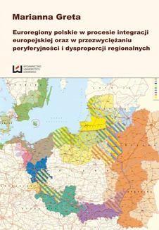 Chomikuj, ebook online Euroregiony polskie w procesie integracji europejskiej oraz przezwyciężaniu peryferyjności i dysproporcji regionalnych. Marianna Greta
