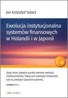 Chomikuj, ebook online Ewolucja instytucjonalna systemów finansowych w Holandii i w Japonii. Jan Krzysztof Solarz
