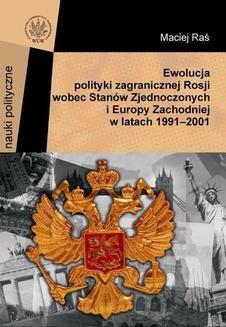 Chomikuj, ebook online Ewolucja polityki zagranicznej Rosji wobec Stanów Zjednoczonych i Europy Zachodniej w latach 1991-2001. Maciej Raś