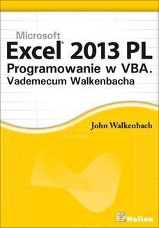 Chomikuj, pobierz ebook online Excel 2013 PL. Programowanie w VBA. Vademecum Walkenbacha. John Walkenbach