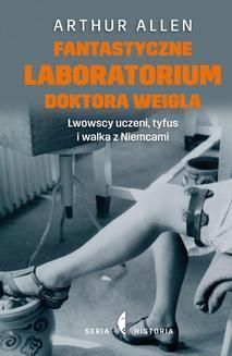 Chomikuj, ebook online Fantastyczne laboratorium doktora Weigla. Lwowscy uczeni, tyfus i walka z Niemcami. Arthur Allen