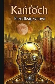 Chomikuj, ebook online Fantastyka z plusem: Przedksiężycowi. Tom 1. Anna Kańtoch