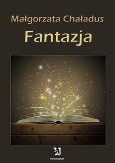 Chomikuj, pobierz ebook online Fantazja. Małgorzata Chaładus