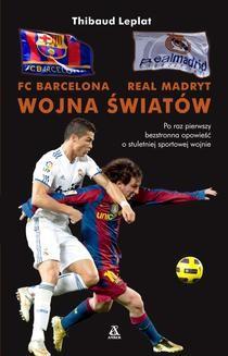 Chomikuj, ebook online FC Barcelona – Real Madryt. Wojna światów. Thibaud Leplat
