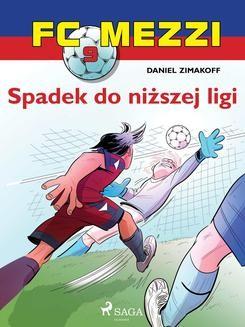 Chomikuj, ebook online FC Mezzi 9 – Spadek do niższej ligi. Daniel Zimakoff null