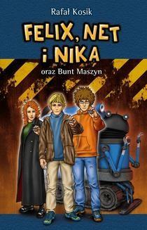 Chomikuj, ebook online Felix, Net i Nika: Felix, Net i Nika oraz Bunt Maszyn. Rafał Kosik