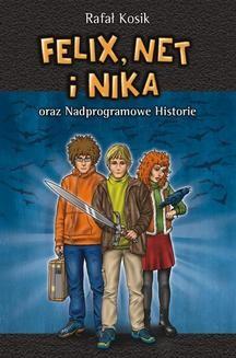 Chomikuj, ebook online Felix, Net i Nika: Felix, Net i Nika oraz Nadprogramowe Historie. Rafał Kosik