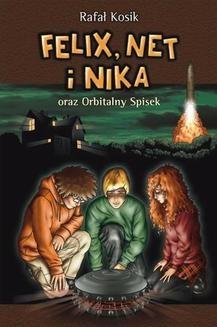 Chomikuj, ebook online Felix, Net i Nika: Felix, Net i Nika oraz Orbitalny Spisek. Rafał Kosik
