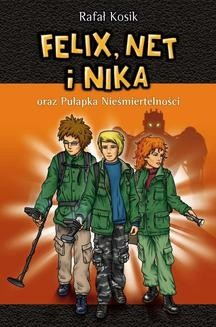 Chomikuj, ebook online Felix, Net i Nika: Felix, Net i Nika oraz Pułapka Nieśmiertelności. Rafał Kosik