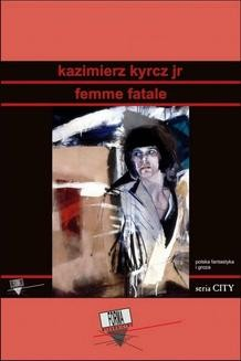 Chomikuj, pobierz ebook online Femme fatale. Kazimierz Kyrcz Jr