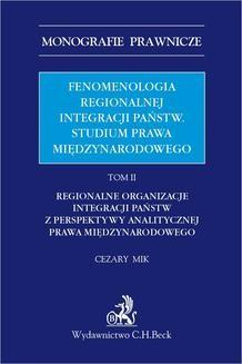Chomikuj, ebook online Fenomenologia regionalnej integracji państw. Studium prawa międzynarodowego. Tom II. Cezary Mik