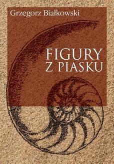 Chomikuj, ebook online Figury z piasku. Grzegorz Białkowski