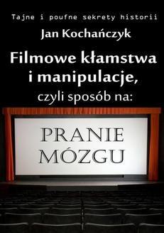 Chomikuj, ebook online Filmowe kłamstwa i manipulacje, czyli sposób na pranie mózgu. Jan Kochańczyk