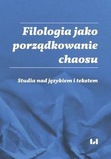 Chomikuj, ebook online Filologia jako porządkowanie chaosu. Studia nad językiem i tekstem. Ad honorem Professoris Marci Cybulski. Ewa Woźniak