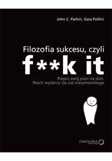 Chomikuj, pobierz ebook online Filozofia sukcesu, czyli f**k it. John C. Parkin