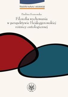 Chomikuj, ebook online Filozofia wychowania w perspektywie Heideggerowskiej różnicy ontologicznej. Paulina Sosnowska