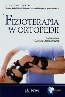 Chomikuj, ebook online Fizjoterapia w ortopedii. Dariusz Białoszewski