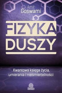 Ebook Fizyka duszy. Kwantowa księga życia, umierania i nieśmiertelności pdf