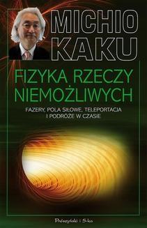 Chomikuj, ebook online Fizyka rzeczy niemożliwych. Fazery, pola siłowe, teleportacja i podróże w czasie. Michio Kaku