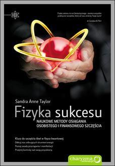 Chomikuj, ebook online Fizyka sukcesu. Naukowe metody osiągania osobistego i finansowego szczęścia. Sandra Anne Taylor