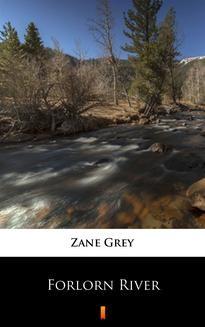 Chomikuj, ebook online Forlorn River. Zane Grey
