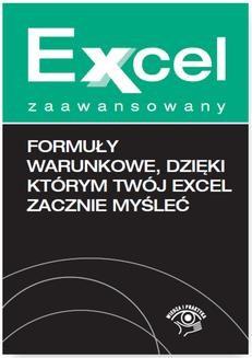 Chomikuj, ebook online Formuły warunkowe dzięki którym Twój Excel zacznie myśleć. Piotr Dynia