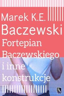 Chomikuj, ebook online Fortepian Baczewskiego i inne konstrukcje. Marek K.E. Baczewski