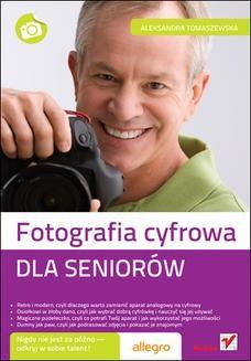 Chomikuj, ebook online Fotografia cyfrowa. Dla seniorów. Aleksandra Tomaszewska