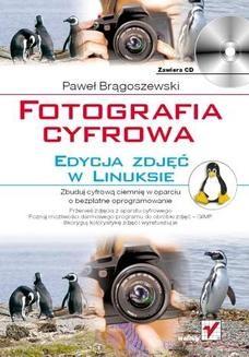 Chomikuj, ebook online Fotografia cyfrowa. Edycja zdjęć w Linuksie. Paweł Brągoszewski