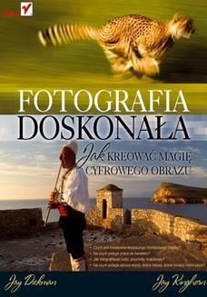 Chomikuj, ebook online Fotografia doskonała. Jak kreować magię cyfrowego obrazu. Jay Dickman