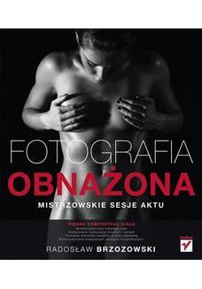 Chomikuj, ebook online Fotografia obnażona. Mistrzowskie sesje aktu. Radosław Brzozowski