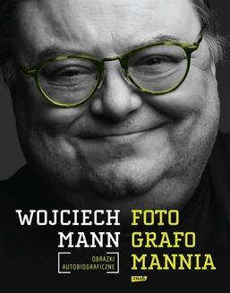 Chomikuj, ebook online Fotografomannia. Obrazki autobiograficzne. Wojciech Mann