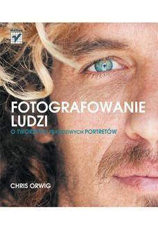 Chomikuj, ebook online Fotografowanie ludzi. O tworzeniu prawdziwych portretów. Chris Orwig
