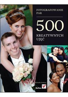 Chomikuj, ebook online Fotografowanie par. 500 kreatywnych ujęć. Michelle Perkins