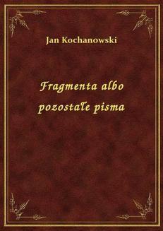 Chomikuj, ebook online Fragmenta albo pozostałe pisma. Jan Kochanowski