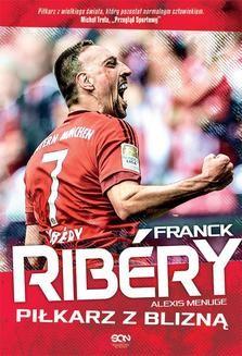 Chomikuj, ebook online Franck Ribery. Piłkarz z blizną. Alexis Menuge