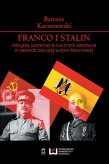 Chomikuj, ebook online Franco i Stalin. Związek Sowiecki w polityce Hiszpanii w okresie drugiej wojny światowej. Bartosz Kaczorowski