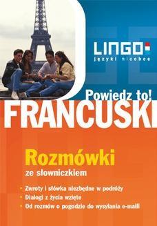 Chomikuj, pobierz ebook online Francuski. Rozmówki. Powiedz to!. Ewa Gwiazdecka