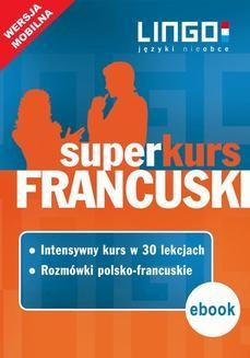 Chomikuj, pobierz ebook online Francuski. Superkurs (kurs + rozmówki). Wersja mobilna. Katarzyna Węzowska