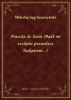 Chomikuj, ebook online Fraszka do Zosie (Bądź mi oczkami pozwalasz łaskawemi…). Mikołaj Sęp Szarzyński