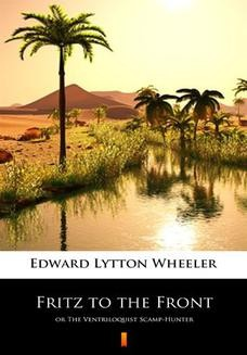 Chomikuj, ebook online Fritz to the Front. or The Ventriloquist Scamp-Hunter. Edward Lytton Wheeler