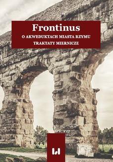 Chomikuj, pobierz ebook online Frontinus. O akweduktach miasta Rzymu. Traktaty miernicze. Anna Pikulska-Radomska