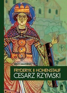 Chomikuj, ebook online Fryderyk II Hohenstauf cesarz rzymski. Jerzy Hauziński