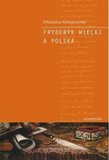 Chomikuj, pobierz ebook online Fryderyk Wielki a Polska. Władysław Konopczyński